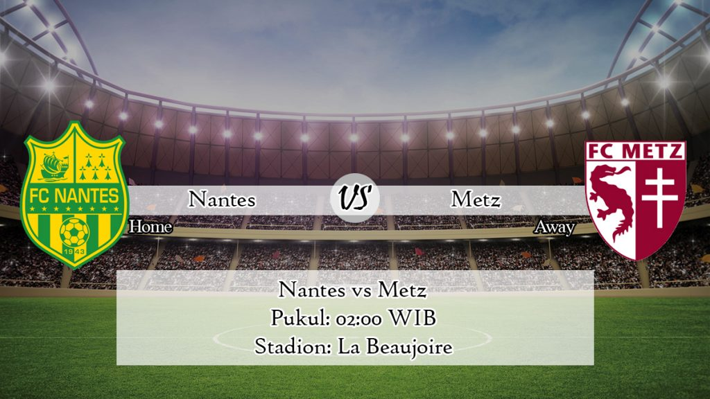 Prediksi Bola Nantes vs Metz 16 Februari 2020